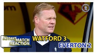 The Circle Of S***e | Watford 3-2 Everton | Instant Match Reaction