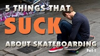 5 Things That Suck About Skateboarding - Part 1
