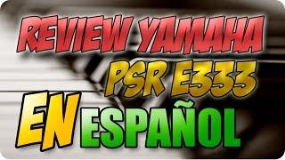 Review Yamaha psr E333 - como usarlo en español