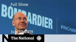 The National for July 10, 2019 — Bombardier Layoffs, Carbon Monoxide Investigation, Pay Equity