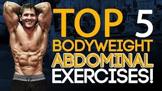 Top 5 Bodyweight Abdominal Exercises! Build The Ultimate 6-Pack At Home Or At The Gym!