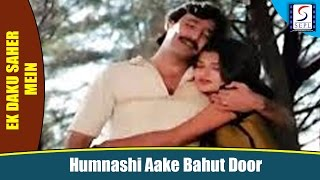 Humnashi Aake Bahut Door - Alka Yagnik, Kishore Kumar @ Ek Daku Saher Mein - Suresh Oberoi, Sarika