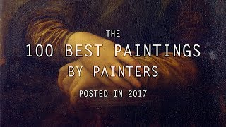 The 100 Best Paintings by Painters posted in 2017 | LearnFromMasters (HD)