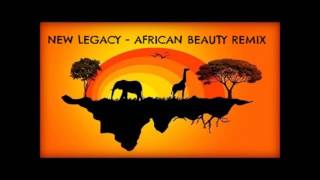 New Legacy - African Beauty bootleg