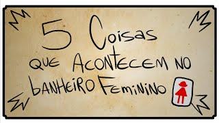 5 COISAS QUE ACONTECEM NO BANHEIRO FEMININO