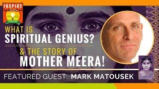 🌟  What is Spiritual Genius? - The Mysterious Life & Teachings of MOTHER MEERA | MARK MATOUSEK