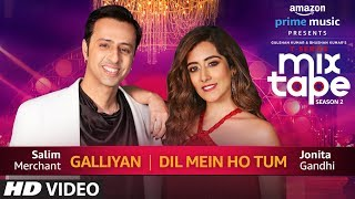 Galliyan/Dil Mein Ho Tum   Jonita Gandhi & Salim Merchant   T-Series MixTape  Season 2   Ep. 4