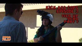 Kick Ass Cops: TIED UP DEAD - Part 1