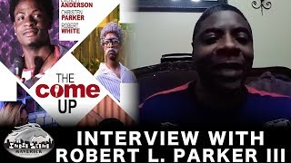 New Movie Interview! - The Come Up - Robert L. Parker III