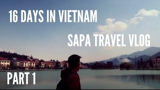 16 DAYS IN VIETNAM - SAPA TRAVEL VLOG ( PART 1 )