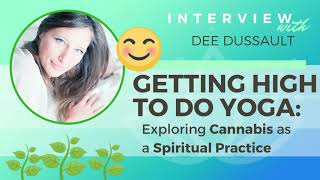 Ep 134 Sivana - Getting High to do Yoga: Exploring Cannabis as a Spiritual Practice w/ Dee Dussault