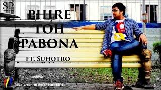 Phire Toh Pabona - ft. Suhotro Pal   Aiswarya Kundu   Shamik Pal   Full Music Video