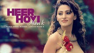 New Punjabi Songs 2016 | Heer Hoyi Full Song | Mann K | Anadi Mishra | Latest Punjabi Songs 2016
