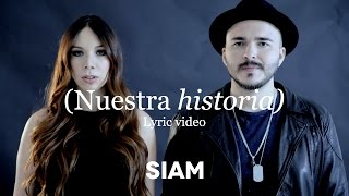 Siam - Nuestra Historia (Lyric Video)