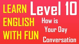 Regular English Lesson | Level 10 How is your day | Speak English fluently