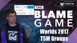 THE BLAME GAME | WORLDS 2017 GROUPS WK2: THE TSM SPECIAL