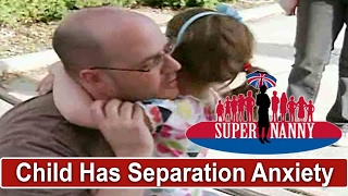 4Yr Old Suffers Severe Separation Anxiety From Dad   Supernanny