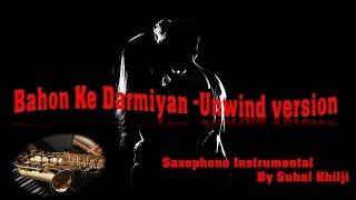 Bahon ke Darmiyan -Unwind| Sit back and Relax-The most Sensuous & Romantic  Saxophone Instrumental