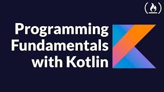 Kotlin Programming Fundamentals Tutorial - Full Course
