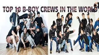 TOP 10 B-BOY CREWS IN THE WORLD!!!