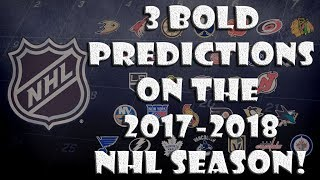 3 BOLD Predictions On the 2017-2018 NHL SEASON