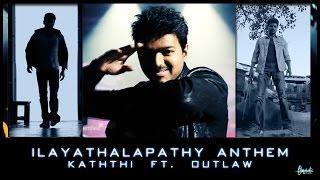 Ilayathalapathy Anthem - Kaththi ft. Outlaw (Fan Made)