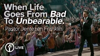 When Life Goes From Bad To Unbearable | Jentezen Franklin