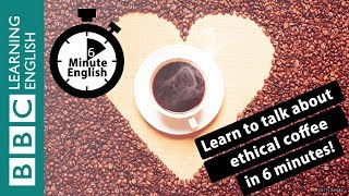 Learn to talk about ethical coffee in 6 minutes
