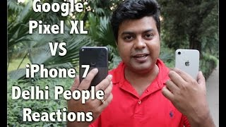 Hindi | iPhone 7 Vs Google Pixel XL, Delhi Janta Reaction, Comparison, Which One is Better, Why