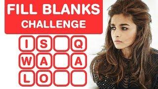 Alia Bhatt Songs - Fill in the Blanks Challenge