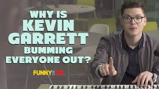 Why Is Kevin Garrett Bumming Everyone Out?