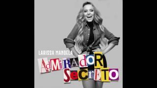 Larissa Manoela - Admirador Secreto