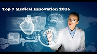 Top 7 Medical Innovations for 2016