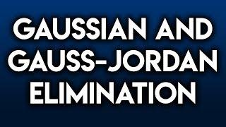 Gaussian Elimination and Gauss Jordan Elimination (Gauss Elimination Method)