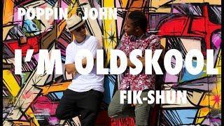 FIK-SHUN | POPPIN JOHN | I'M OLD SKOOL
