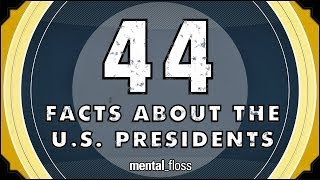 44 Facts About the U.S. Presidents - mental_floss on YouTube (Ep.52)