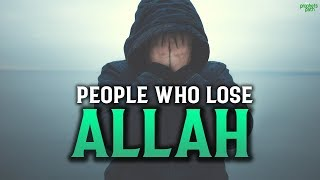 PEOPLE WHO LOSE ALLAH EASILY