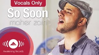 Maher Zain - So Soon | Vocals Only - Official Music Video