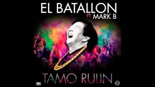 El Batallon ft Mark B - Tamo Rulin