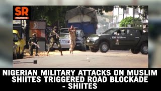 Nigerian Military Attacks On Muslim Shiites Triggered Road Blockade - Shiites