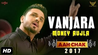 Money Aujla : Gallan  / Vanjara (Full Video) Aah Chak 2017 | New Punjabi Songs 2017 | Saga Music