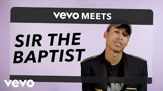 Sir the Baptist - Vevo Meets: Sir the Baptist