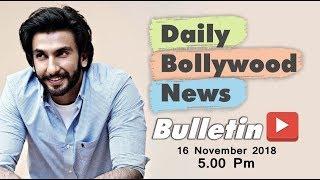 Latest Hindi Entertainment News From Bollywood | Ranveer Singh | 16 November 2018 | 5:00 PM
