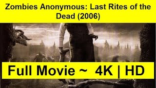 Zombies Anonymous: Last Rites of the Dead Full Length'Movie 2006