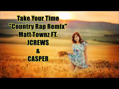 Matt Townz - TAKE YOUR TIME ft JCrews & Casper (Country Rap Remix) Sam Hunt