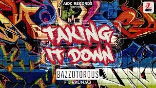 Taking It Down (Hip Hop Mix) | Bazzotorous Ft. Raunaq | AIDC Records