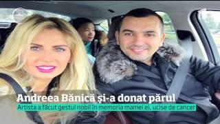 Andreea Bănică şi-a donat părul în scop caritabil