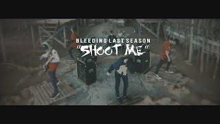 BLEEDING LAST SEASON - SHOOT ME [Official Music Video]