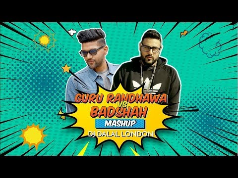 Guru Randhawa VS Badshah | Mashup | Dj Dalal London | SalmanXavier | 2018