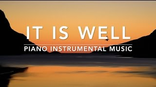 IT IS WELL- 1 Hour Piano Music|Prayer Music|Meditation Music|Healing Music|Worship Music|Sleep Music